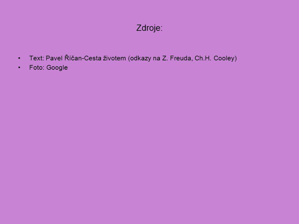 Zdroje: Text: Pavel Říčan-Cesta životem (odkazy na Z. Freuda, Ch.H. Cooley) Foto: Google