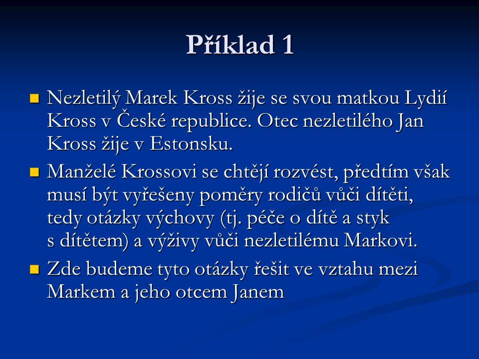 Příklad 1 Nezletilý Marek Kross žije se svou matkou Lydií Kross v České republice. Otec nezletilého Jan Kross žije v Estonsku.