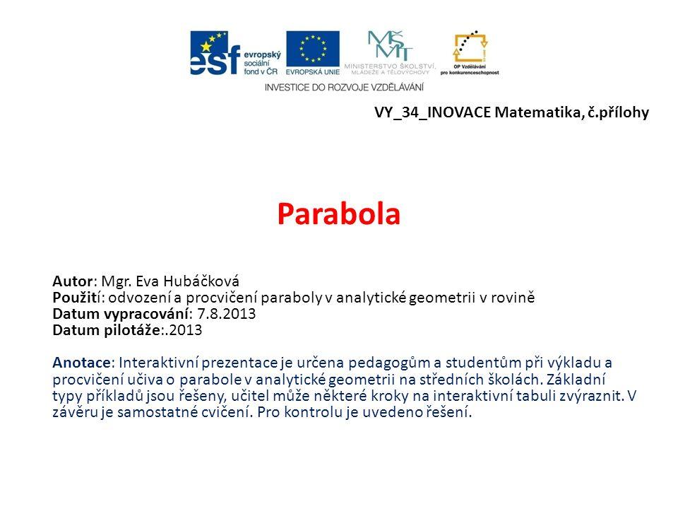 Parabola VY_34_INOVACE Matematika, č.přílohy Autor: Mgr. Eva Hubáčková