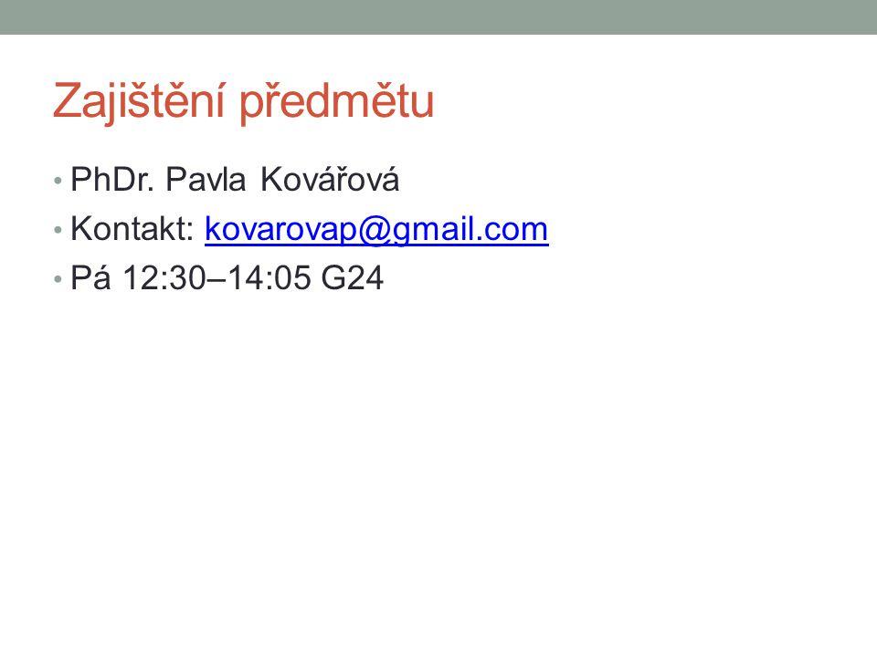 Zajištění předmětu PhDr. Pavla Kovářová Kontakt: kovarovap@gmail.com