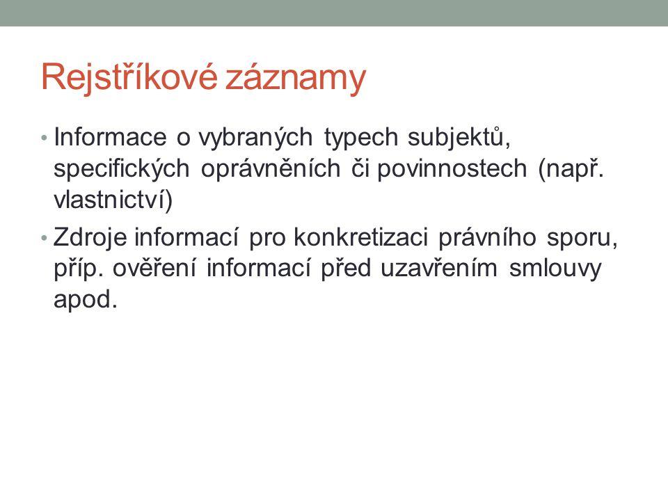 Rejstříkové záznamy Informace o vybraných typech subjektů, specifických oprávněních či povinnostech (např. vlastnictví)