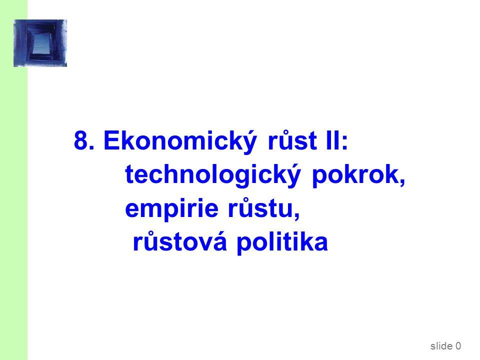 Obsahem přednášky je… Zakomponování technologického pokroku do Solowova růstového modelu. Empirie růstu: porovnání teorie a dat.