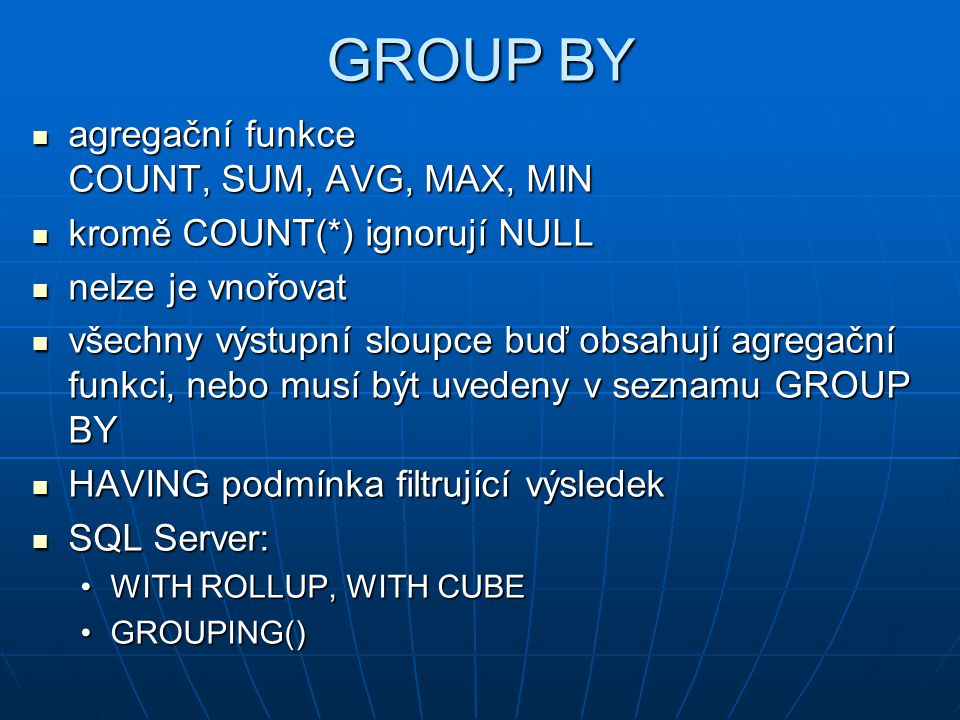 GROUP BY agregační funkce COUNT, SUM, AVG, MAX, MIN