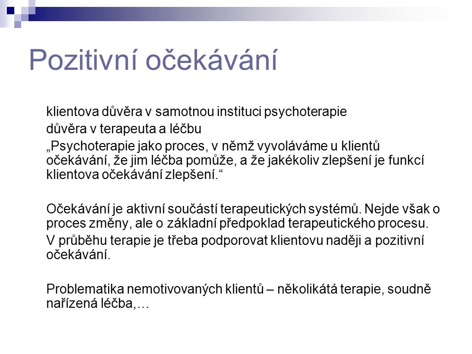 Pozitivní očekávání klientova důvěra v samotnou instituci psychoterapie. důvěra v terapeuta a léčbu.