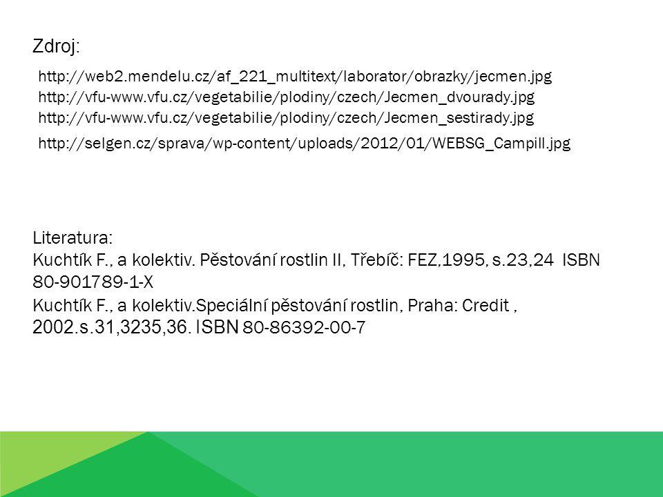 Zdroj: http://web2.mendelu.cz/af_221_multitext/laborator/obrazky/jecmen.jpg. http://vfu-www.vfu.cz/vegetabilie/plodiny/czech/Jecmen_dvourady.jpg.