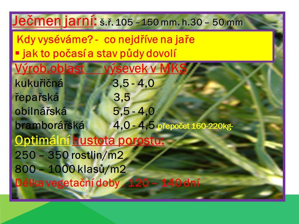 Ječmen jarní: š.ř. 105 –150 mm. h.30 – 50 mm