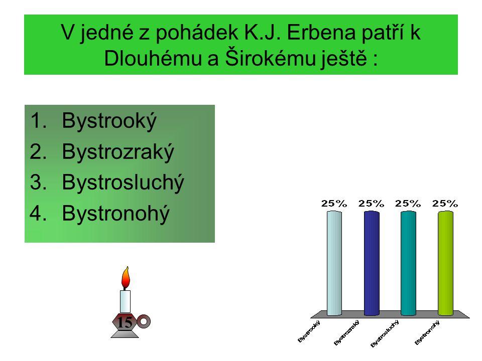 V jedné z pohádek K.J. Erbena patří k Dlouhému a Širokému ještě :