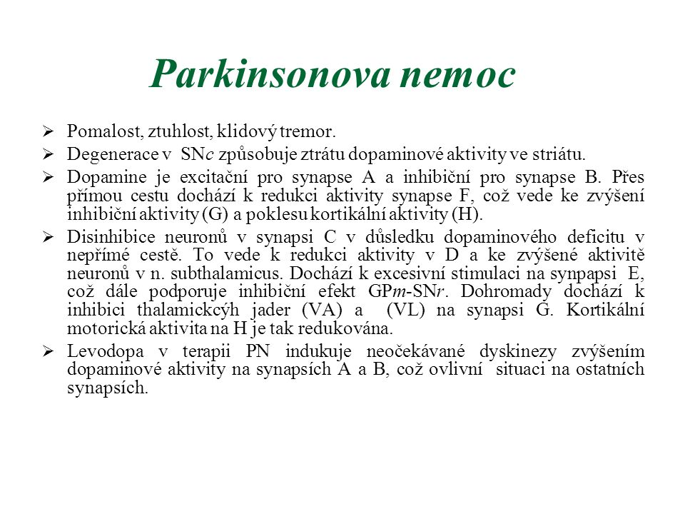Parkinsonova nemoc Pomalost, ztuhlost, klidový tremor.