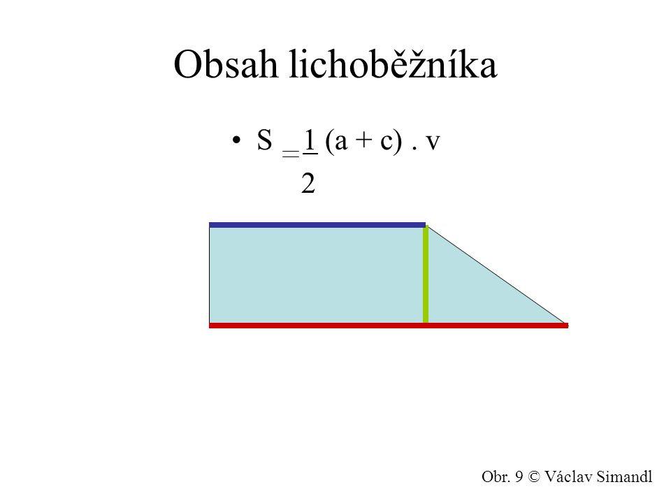 Obsah lichoběžníka S 1 (a + c) . v 2 Obr. 9 © Václav Simandl