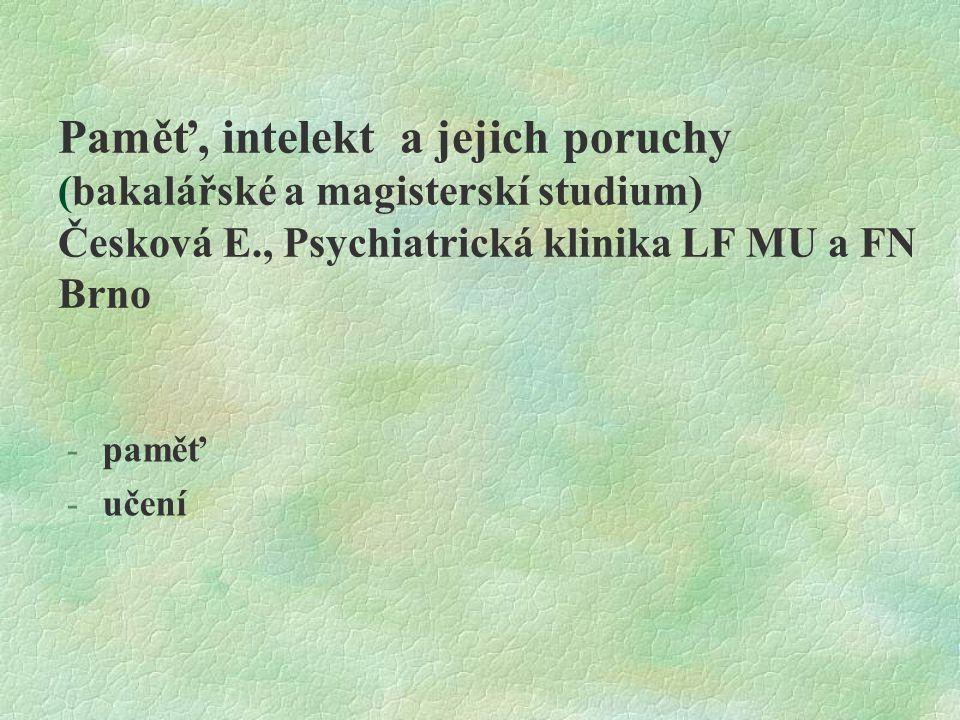 Paměť, intelekt a jejich poruchy (bakalářské a magisterskí studium) Česková E., Psychiatrická klinika LF MU a FN Brno