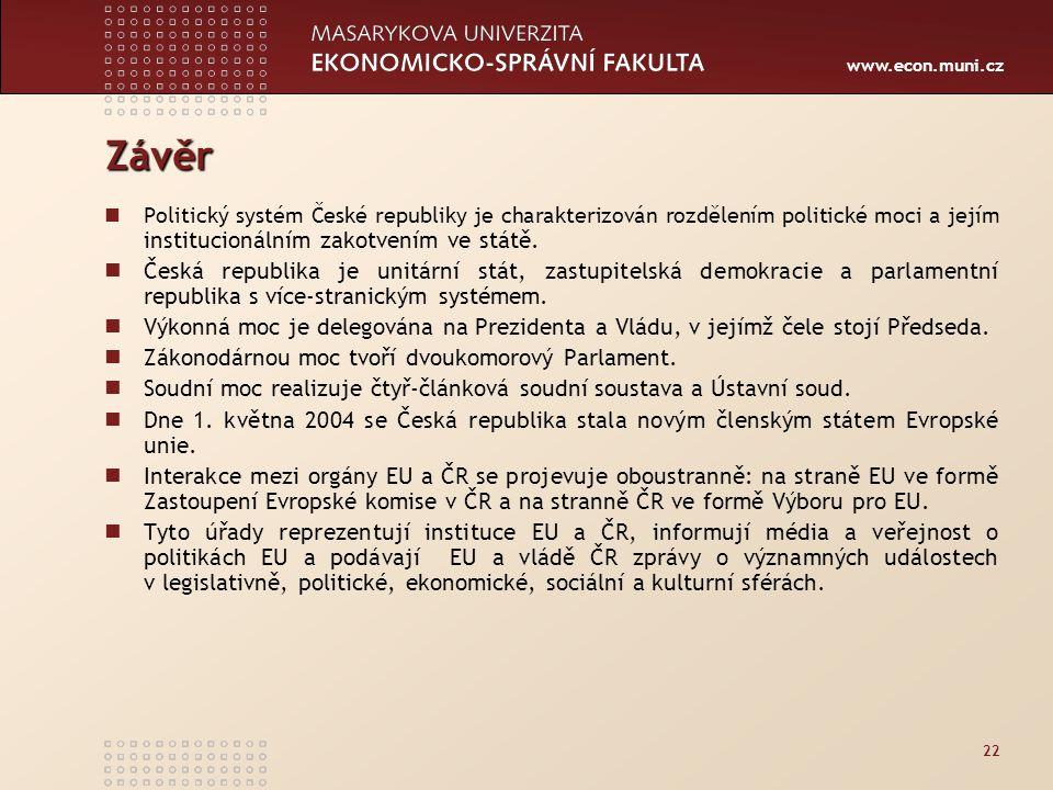 Závěr Politický systém České republiky je charakterizován rozdělením politické moci a jejím institucionálním zakotvením ve státě.