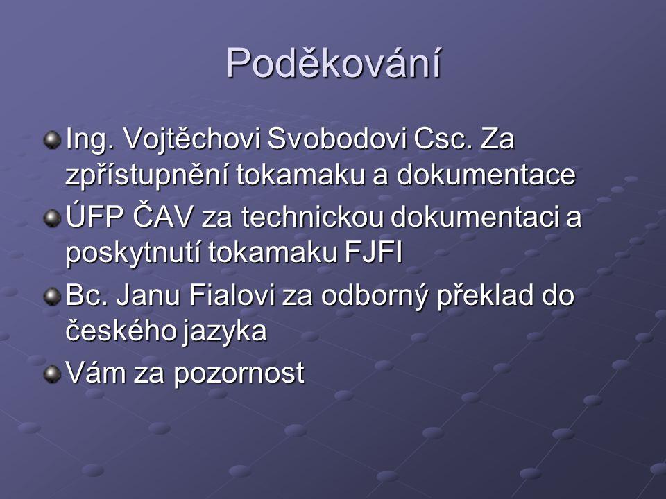 Poděkování Ing. Vojtěchovi Svobodovi Csc. Za zpřístupnění tokamaku a dokumentace. ÚFP ČAV za technickou dokumentaci a poskytnutí tokamaku FJFI.