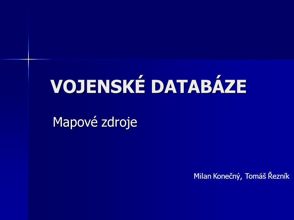 VOJENSKÉ DATABÁZE Mapové zdroje Milan Konečný, Tomáš Řezník