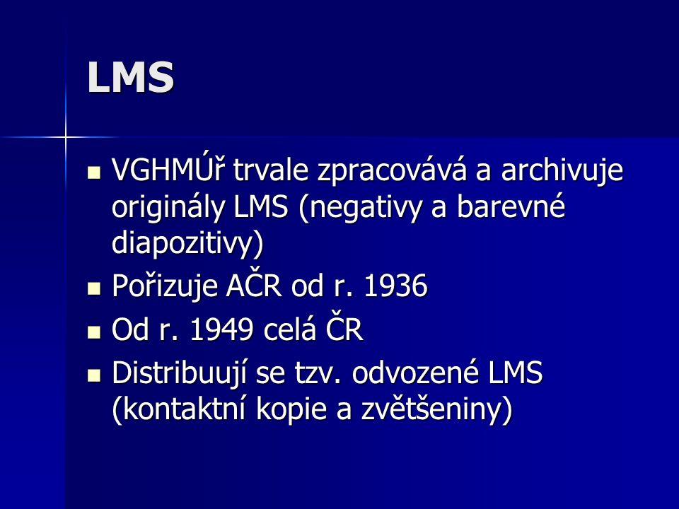 LMS VGHMÚř trvale zpracovává a archivuje originály LMS (negativy a barevné diapozitivy) Pořizuje AČR od r. 1936.