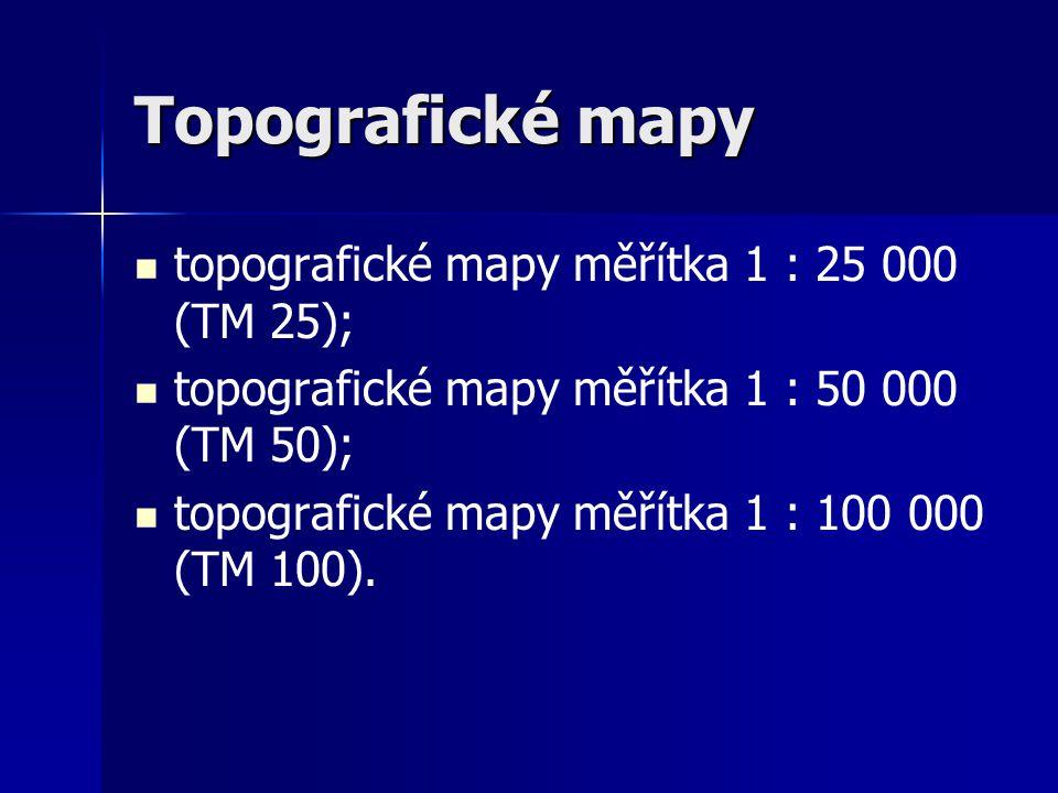 Topografické mapy topografické mapy měřítka 1 : 25 000 (TM 25);