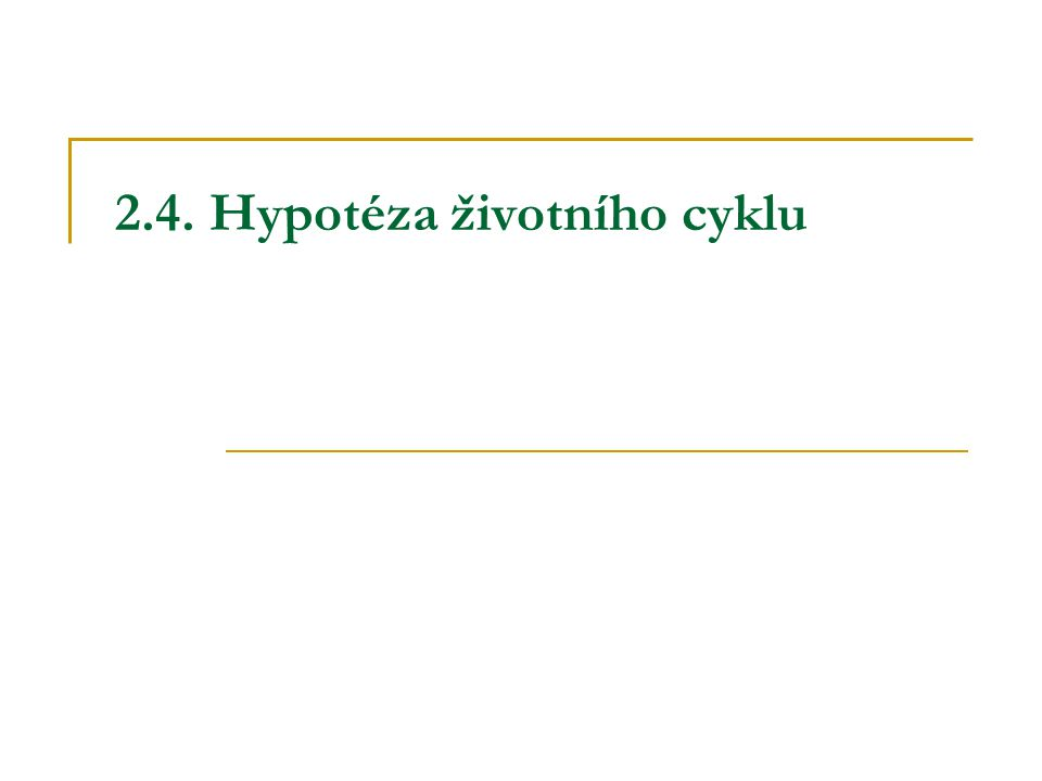 2.4. Hypotéza životního cyklu