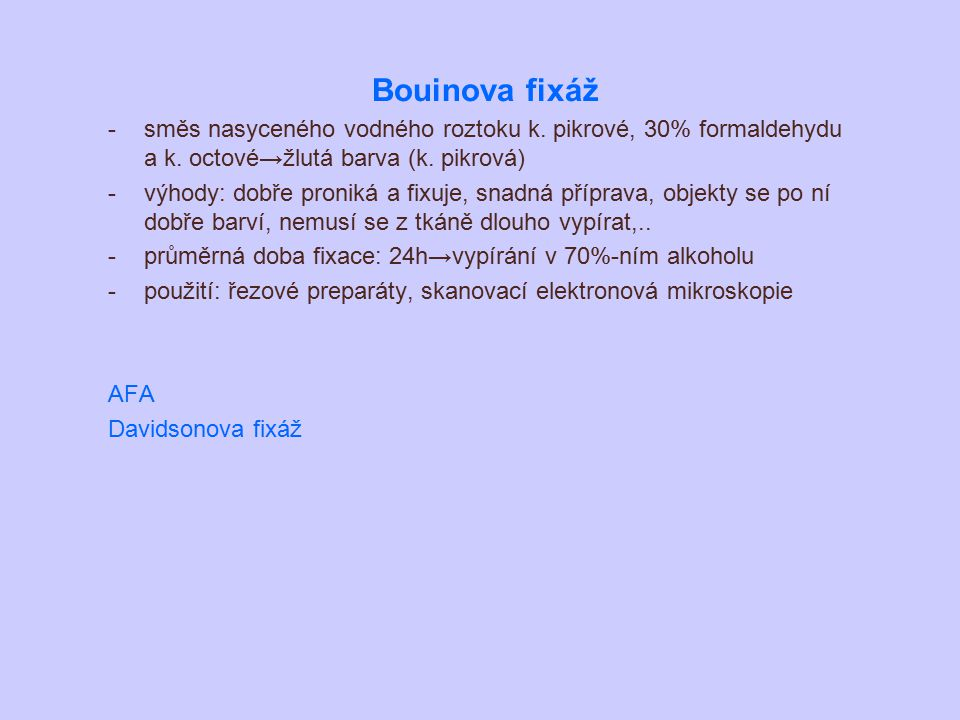 Bouinova fixáž směs nasyceného vodného roztoku k. pikrové, 30% formaldehydu a k. octové→žlutá barva (k. pikrová)