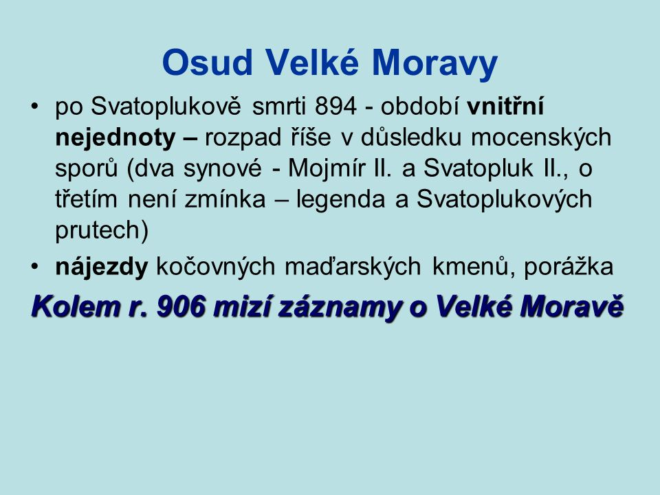 Osud Velké Moravy Kolem r. 906 mizí záznamy o Velké Moravě