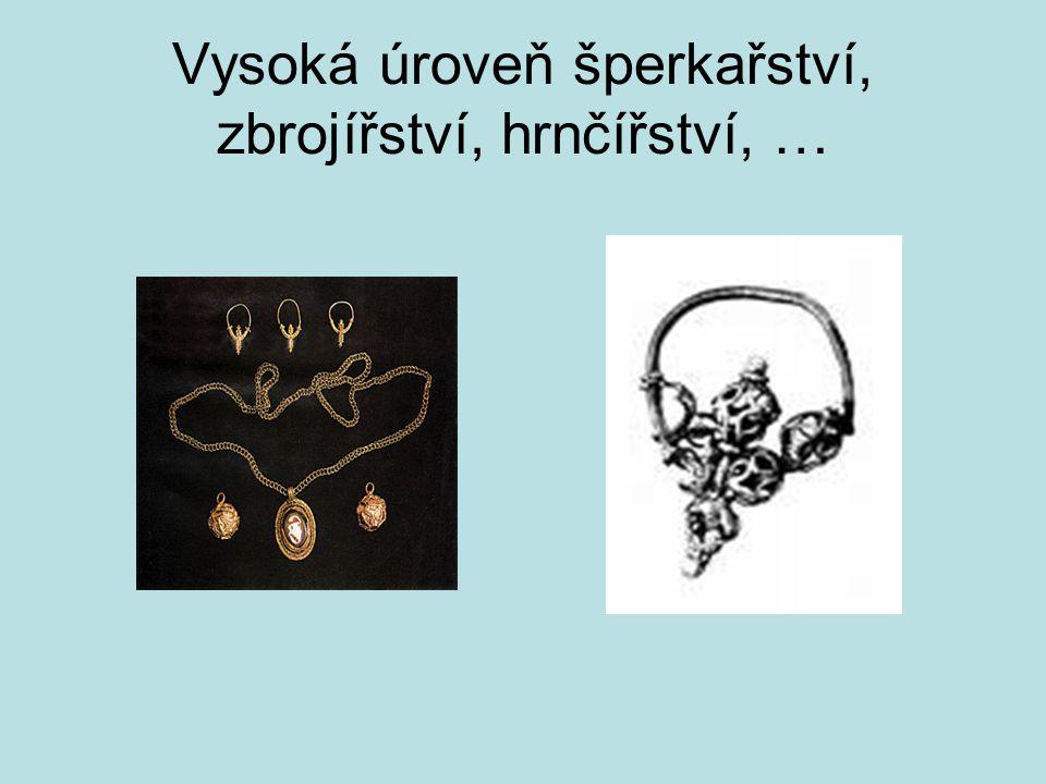 Vysoká úroveň šperkařství, zbrojířství, hrnčířství, …