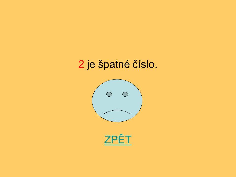 2 je špatné číslo. ZPĚT