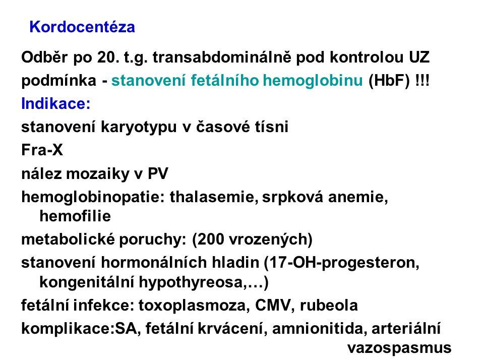 Kordocentéza Odběr po 20. t.g. transabdominálně pod kontrolou UZ. podmínka - stanovení fetálního hemoglobinu (HbF) !!!