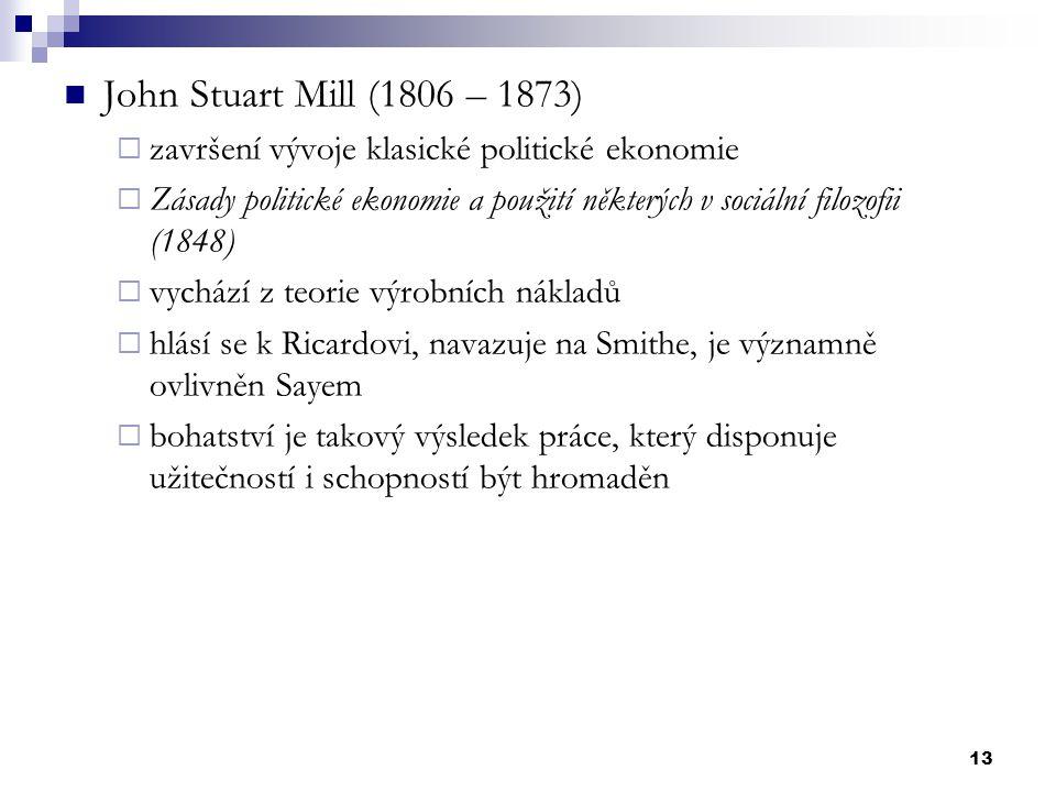 John Stuart Mill (1806 – 1873) završení vývoje klasické politické ekonomie.
