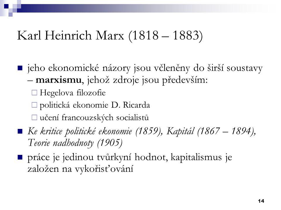 Karl Heinrich Marx (1818 – 1883) jeho ekonomické názory jsou včleněny do širší soustavy – marxismu, jehož zdroje jsou především: