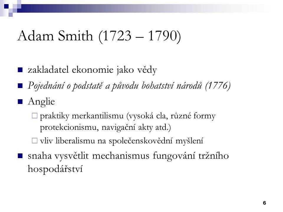 Adam Smith (1723 – 1790) zakladatel ekonomie jako vědy
