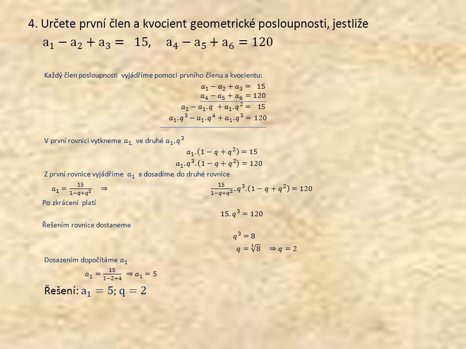 4. Určete první člen a kvocient geometrické posloupnosti, jestliže