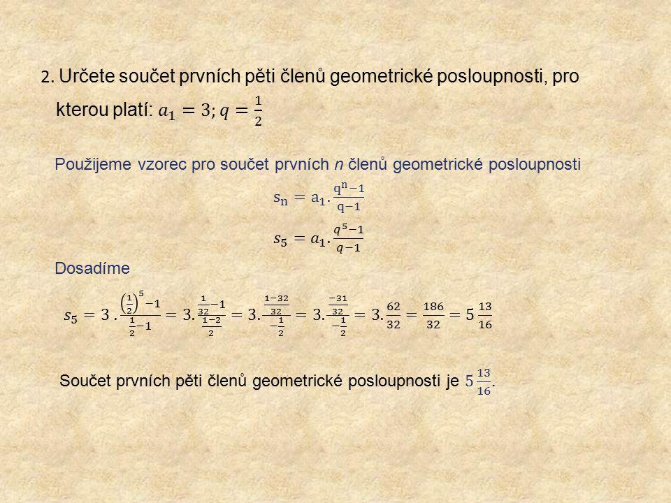 2. Určete součet prvních pěti členů geometrické posloupnosti, pro