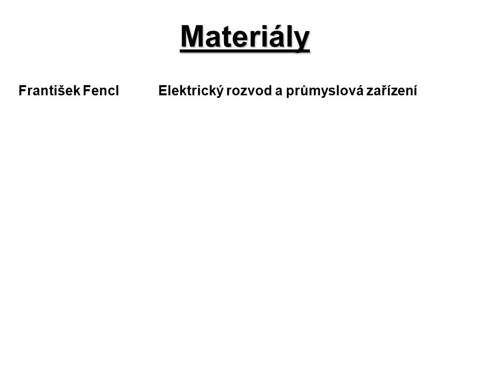 Materiály František Fencl Elektrický rozvod a průmyslová zařízení