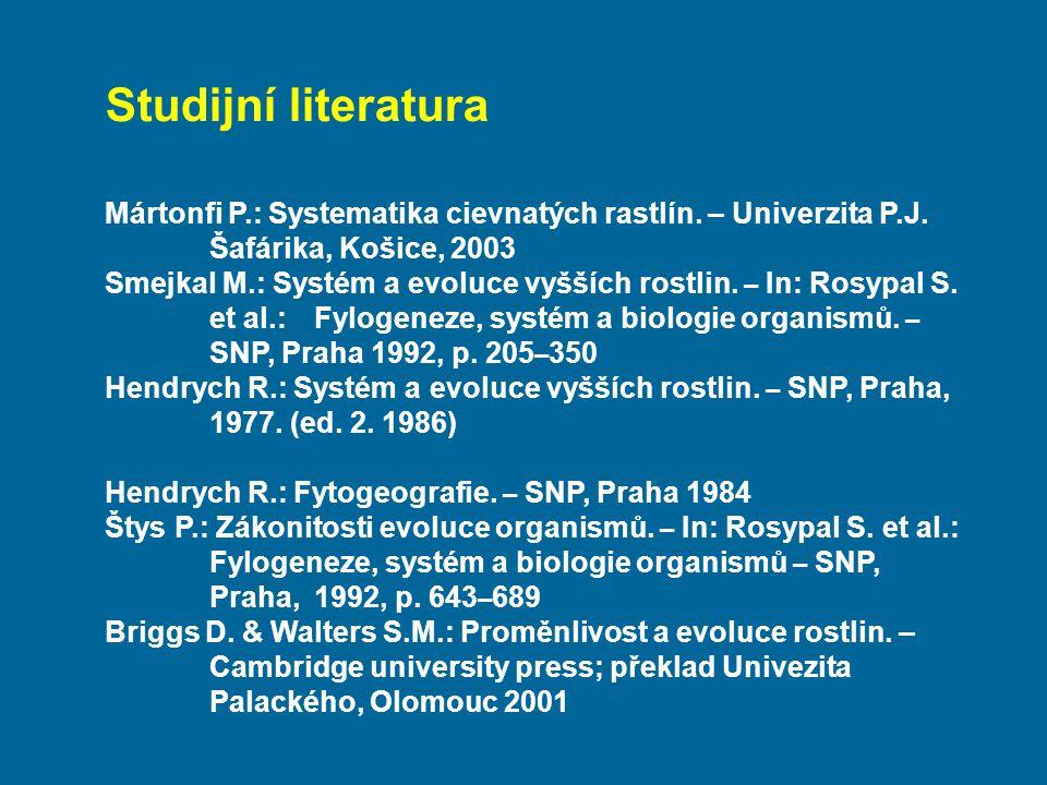 Studijní literatura Mártonfi P.: Systematika cievnatých rastlín. – Univerzita P.J. Šafárika, Košice, 2003.