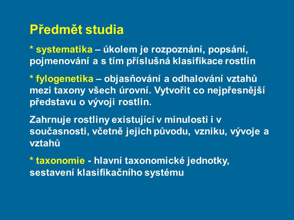 Předmět studia * systematika – úkolem je rozpoznání, popsání, pojmenování a s tím příslušná klasifikace rostlin.