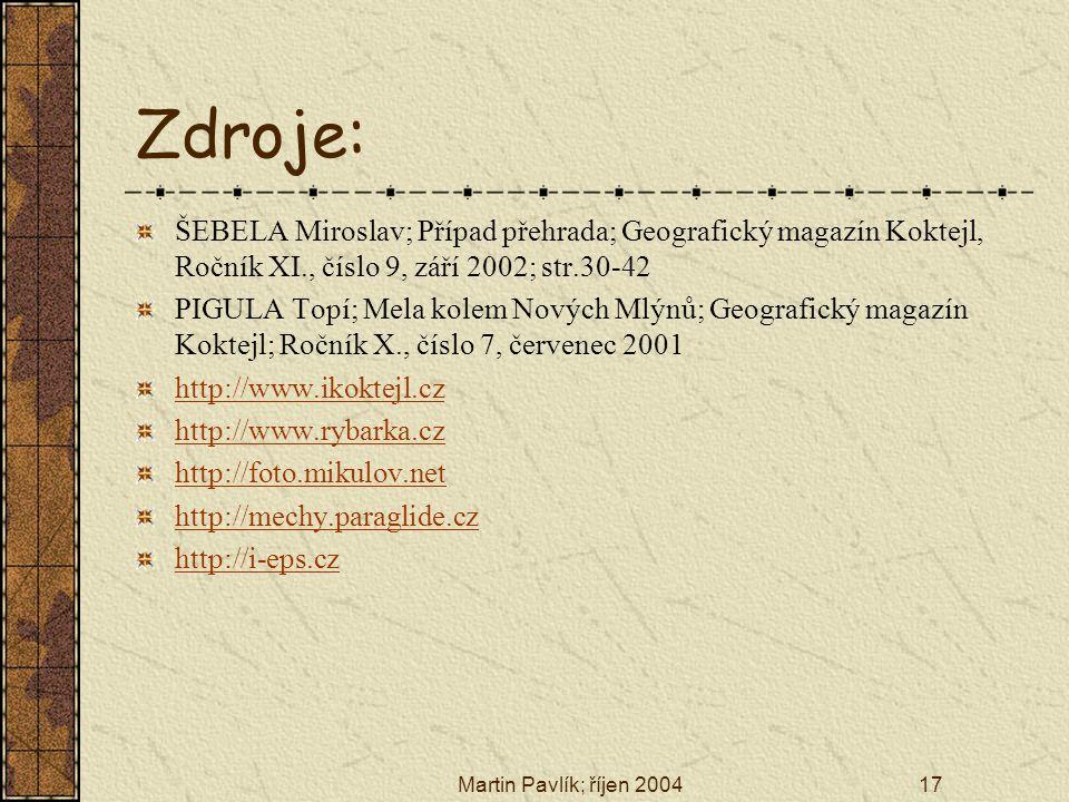 Zdroje: ŠEBELA Miroslav; Případ přehrada; Geografický magazín Koktejl, Ročník XI., číslo 9, září 2002; str.30-42.