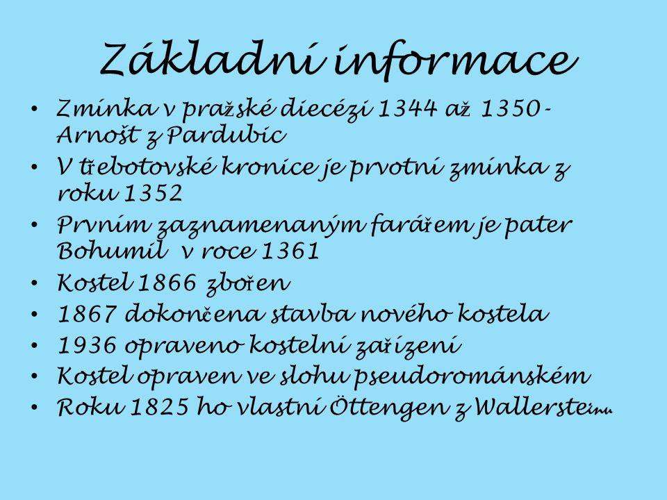 Základní informace Zmínka v pražské diecézi 1344 až 1350- Arnošt z Pardubic. V třebotovské kronice je prvotní zmínka z roku 1352.