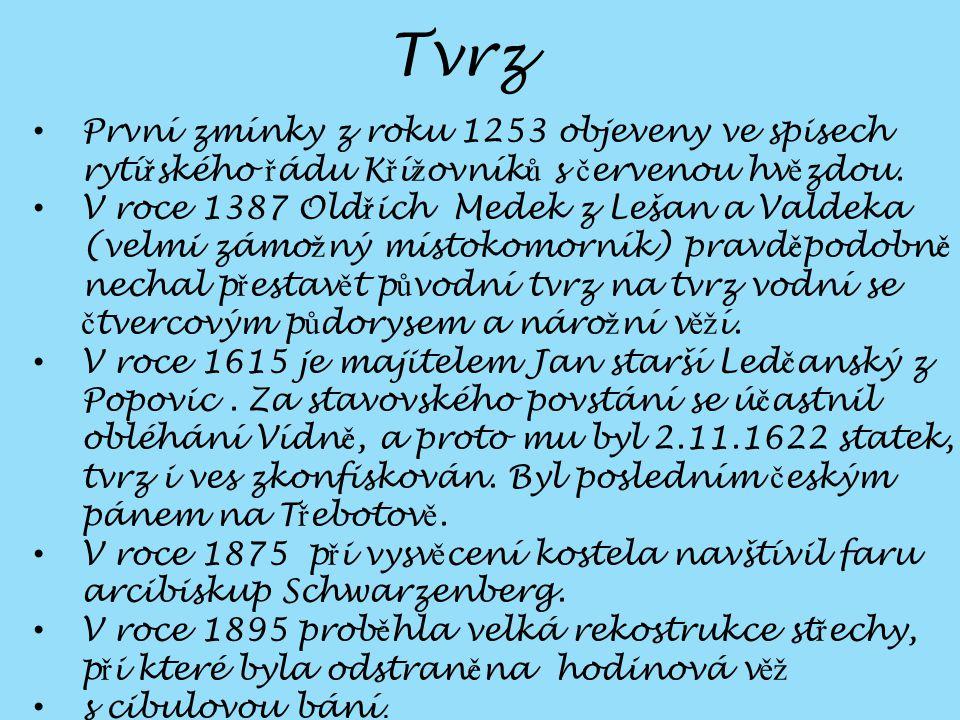 Tvrz První zmínky z roku 1253 objeveny ve spisech rytířského řádu Křížovníků s červenou hvězdou.