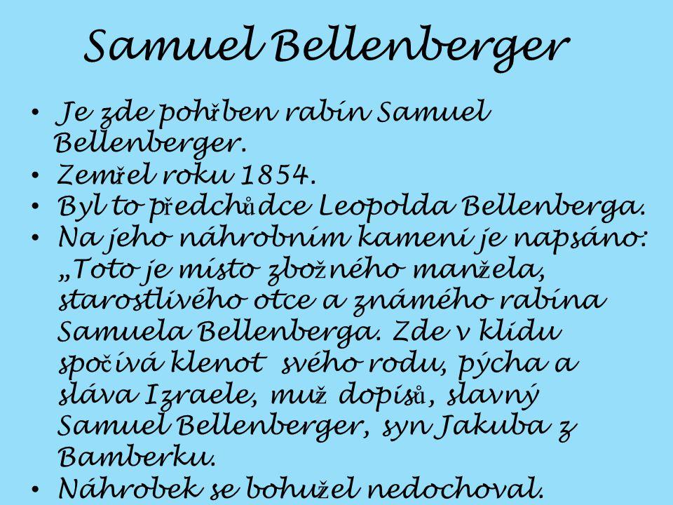 Samuel Bellenberger Je zde pohřben rabín Samuel Bellenberger.