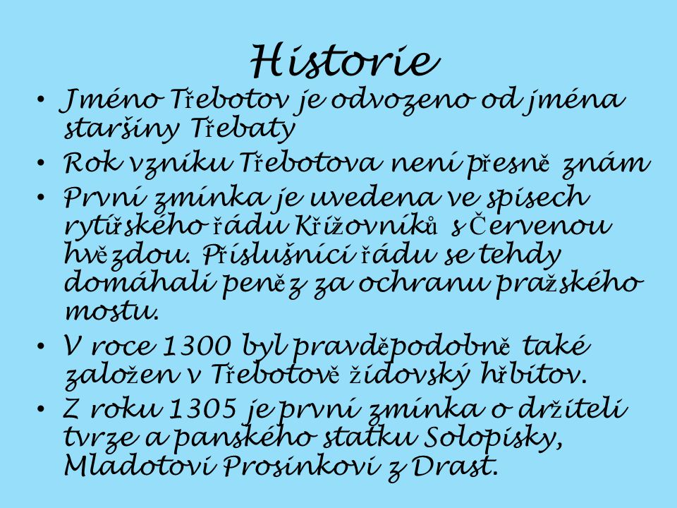 Historie Jméno Třebotov je odvozeno od jména staršiny Třebaty