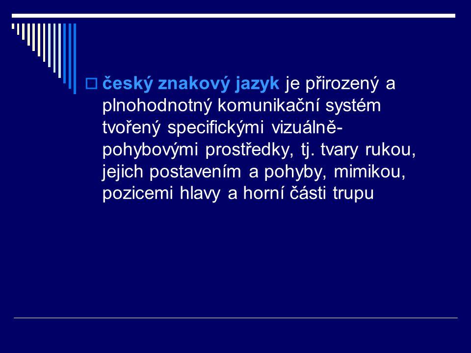 český znakový jazyk je přirozený a plnohodnotný komunikační systém tvořený specifickými vizuálně-pohybovými prostředky, tj.