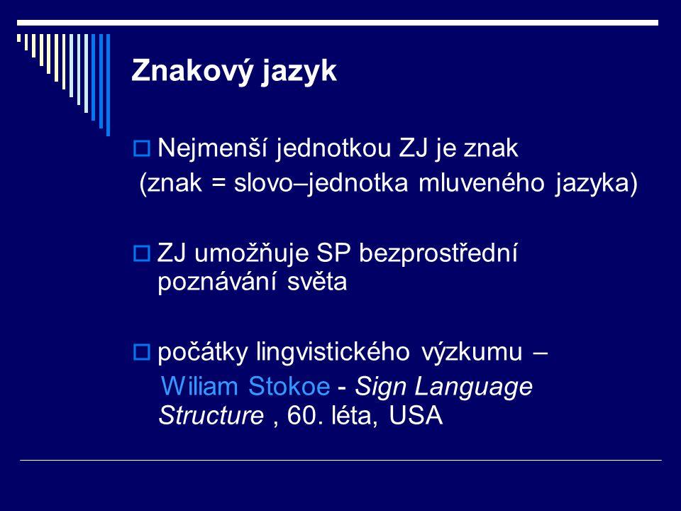 Znakový jazyk Nejmenší jednotkou ZJ je znak