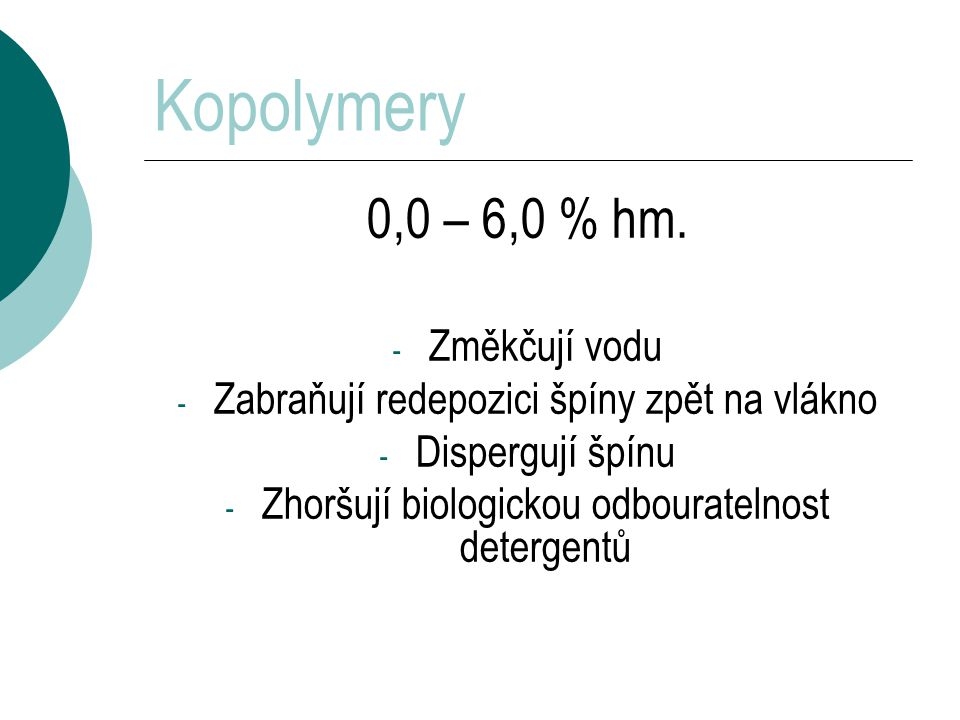Kopolymery 0,0 – 6,0 % hm. Změkčují vodu