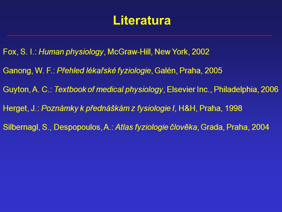 Literatura Fox, S. I.: Human physiology, McGraw-Hill, New York, 2002