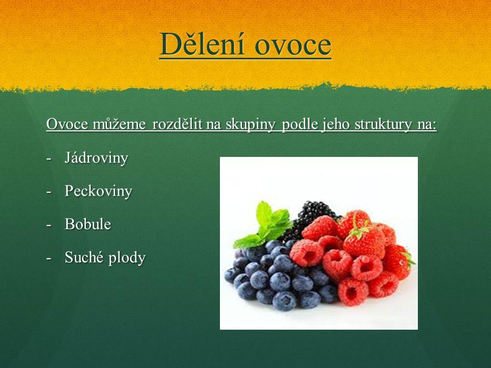 Dělení ovoce Ovoce můžeme rozdělit na skupiny podle jeho struktury na: