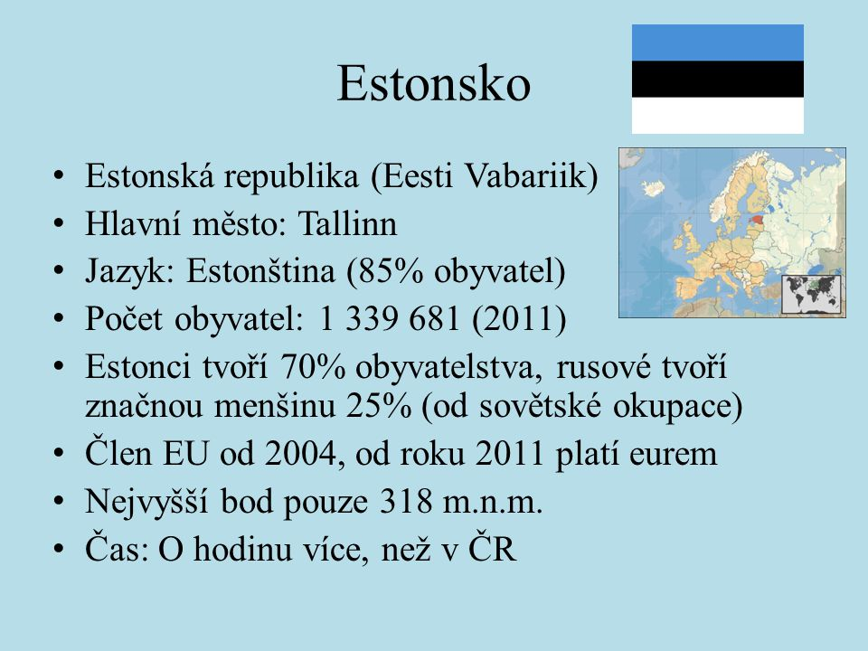 Estonsko Estonská republika (Eesti Vabariik) Hlavní město: Tallinn