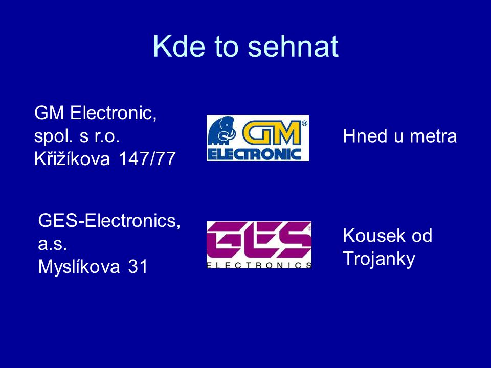 Kde to sehnat GM Electronic, spol. s r.o. Křižíkova 147/77