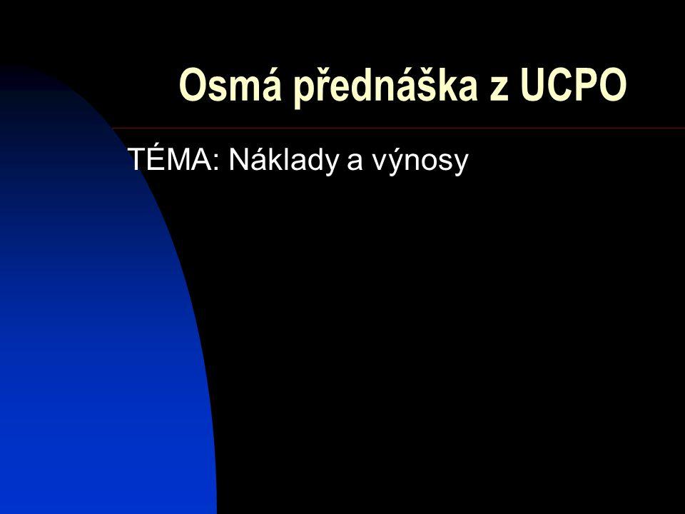 Osmá přednáška z UCPO TÉMA: Náklady a výnosy
