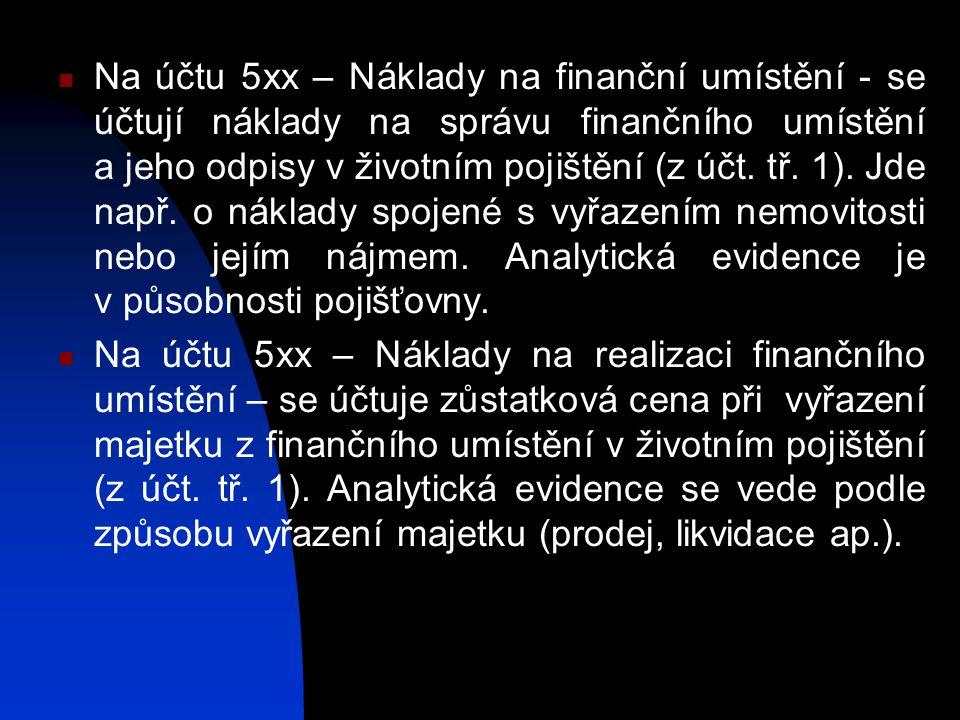 Na účtu 5xx – Náklady na finanční umístění - se účtují náklady na správu finančního umístění a jeho odpisy v životním pojištění (z účt. tř. 1). Jde např. o náklady spojené s vyřazením nemovitosti nebo jejím nájmem. Analytická evidence je v působnosti pojišťovny.