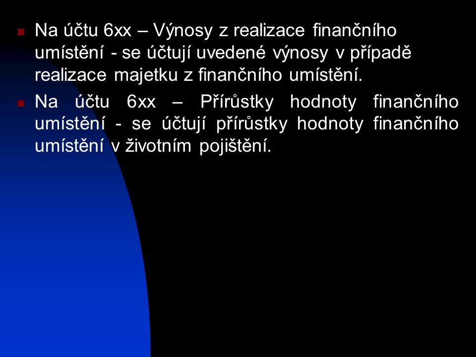 Na účtu 6xx – Výnosy z realizace finančního umístění - se účtují uvedené výnosy v případě realizace majetku z finančního umístění.