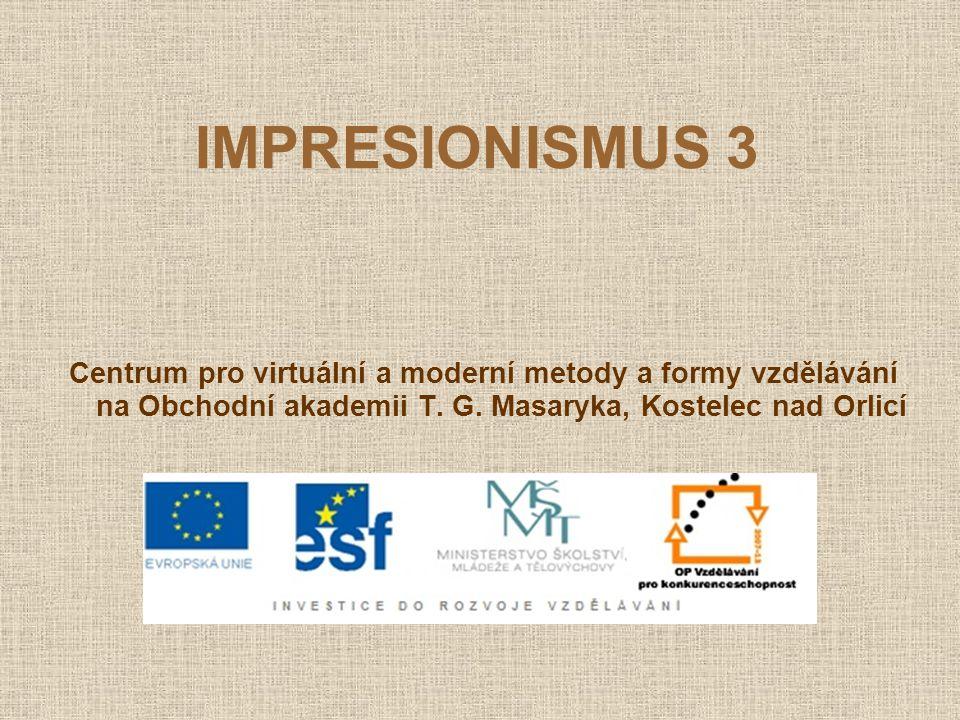 IMPRESIONISMUS 3 Centrum pro virtuální a moderní metody a formy vzdělávání na Obchodní akademii T.