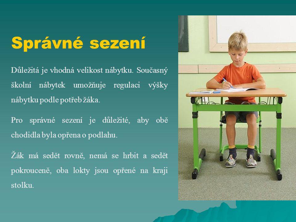 Správné sezení Důležitá je vhodná velikost nábytku. Současný školní nábytek umožňuje regulaci výšky nábytku podle potřeb žáka.